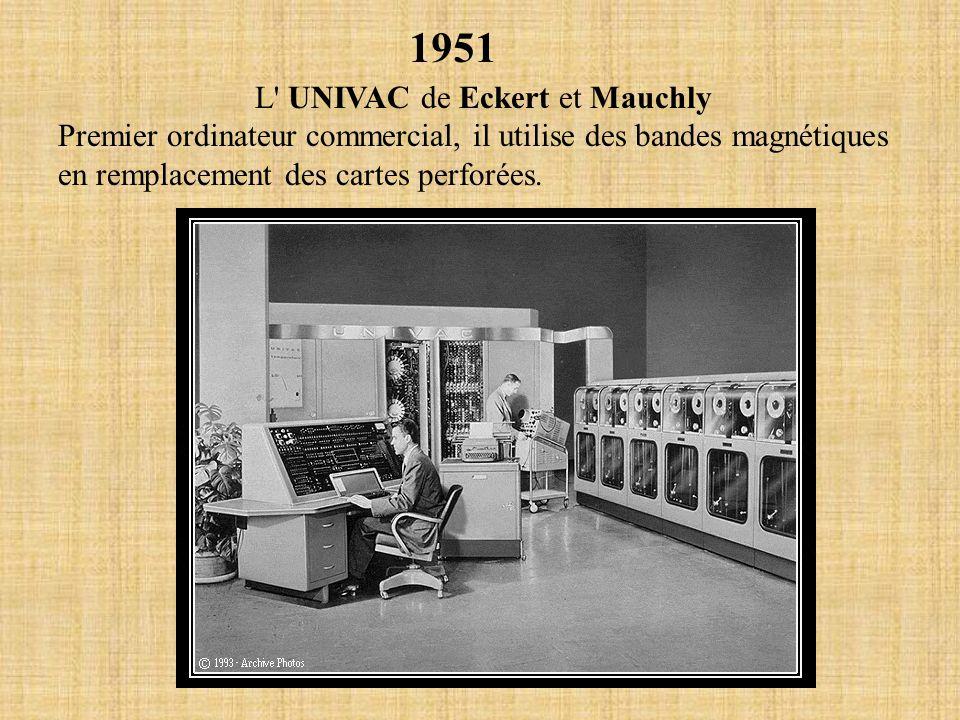 1951 L' UNIVAC de Eckert et Mauchly Premier ordinateur commercial, il utilise des bandes magnétiques en remplacement des cartes perforées.