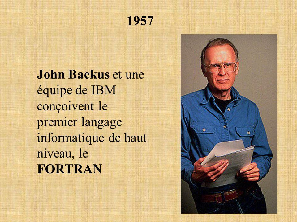 1957 John Backus et une équipe de IBM conçoivent le premier langage informatique de haut niveau, le FORTRAN