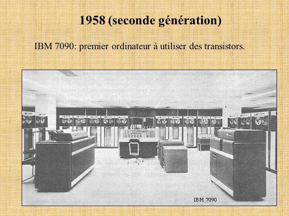 1958 (seconde génération) IBM 7090: premier ordinateur à utiliser des transistors.