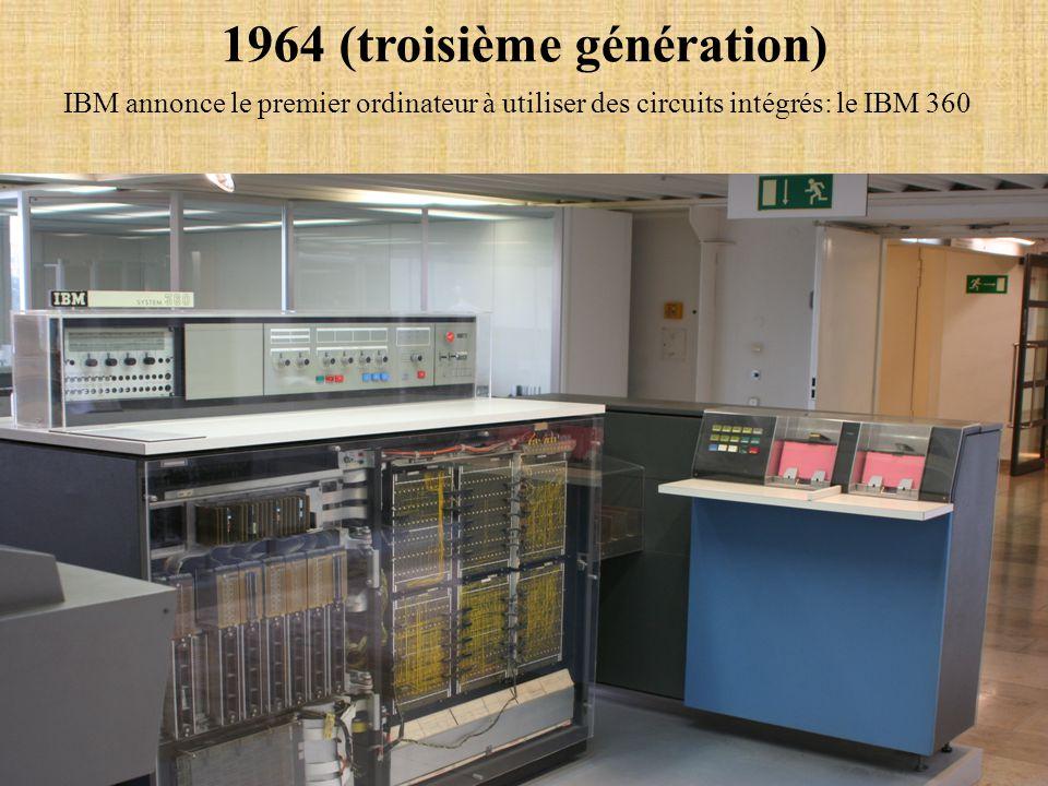 1964 (troisième génération) IBM annonce le premier ordinateur à utiliser des circuits intégrés: le IBM 360