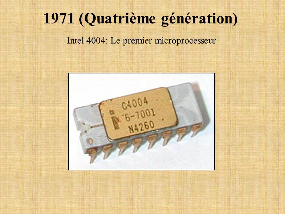 1971 (Quatrième génération) Intel 4004: Le premier microprocesseur