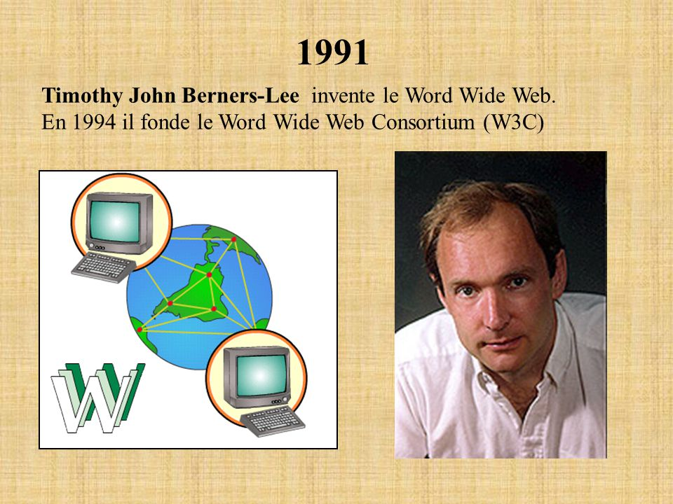 1991 Timothy John Berners-Lee invente le Word Wide Web. En 1994 il fonde le Word Wide Web Consortium (W3C)