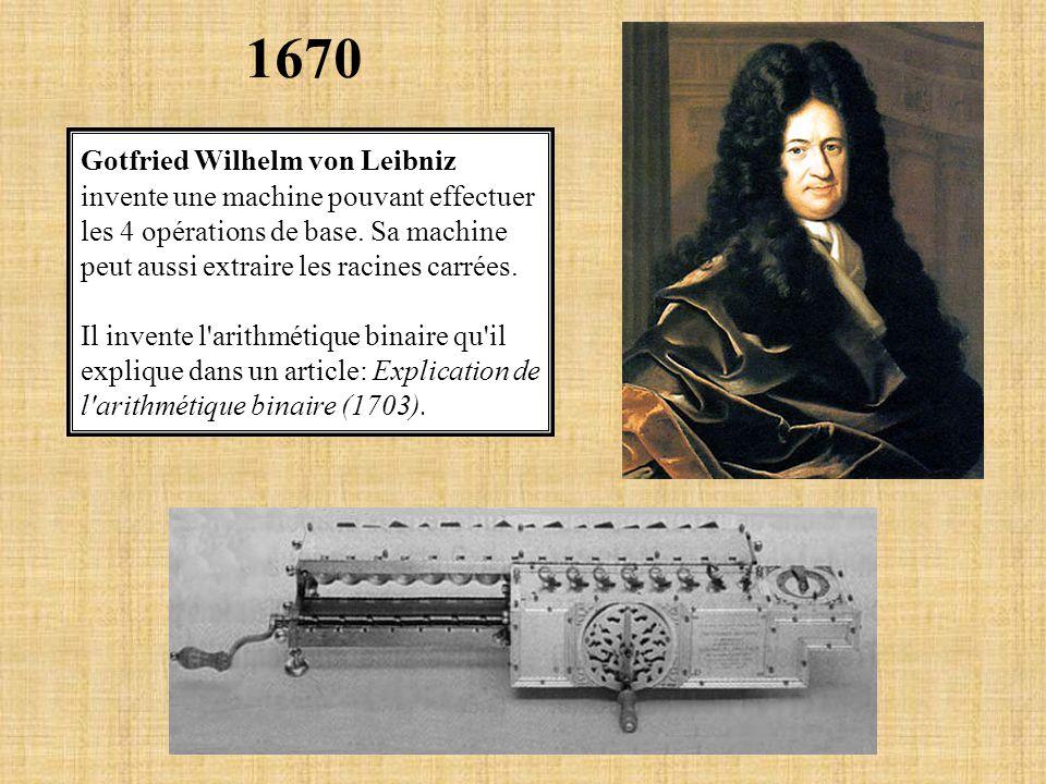 Gotfried Wilhelm von Leibniz invente une machine pouvant effectuer les 4 opérations de base. Sa machine peut aussi extraire les racines carrées. Il in