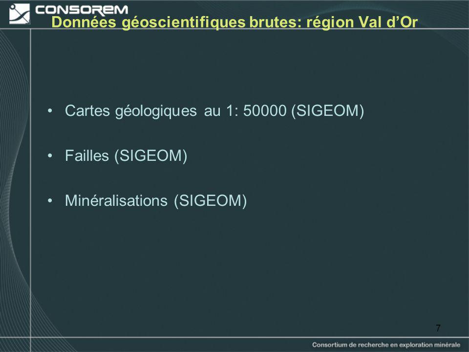 7 Données géoscientifiques brutes: région Val dOr Cartes géologiques au 1: 50000 (SIGEOM) Failles (SIGEOM) Minéralisations (SIGEOM)