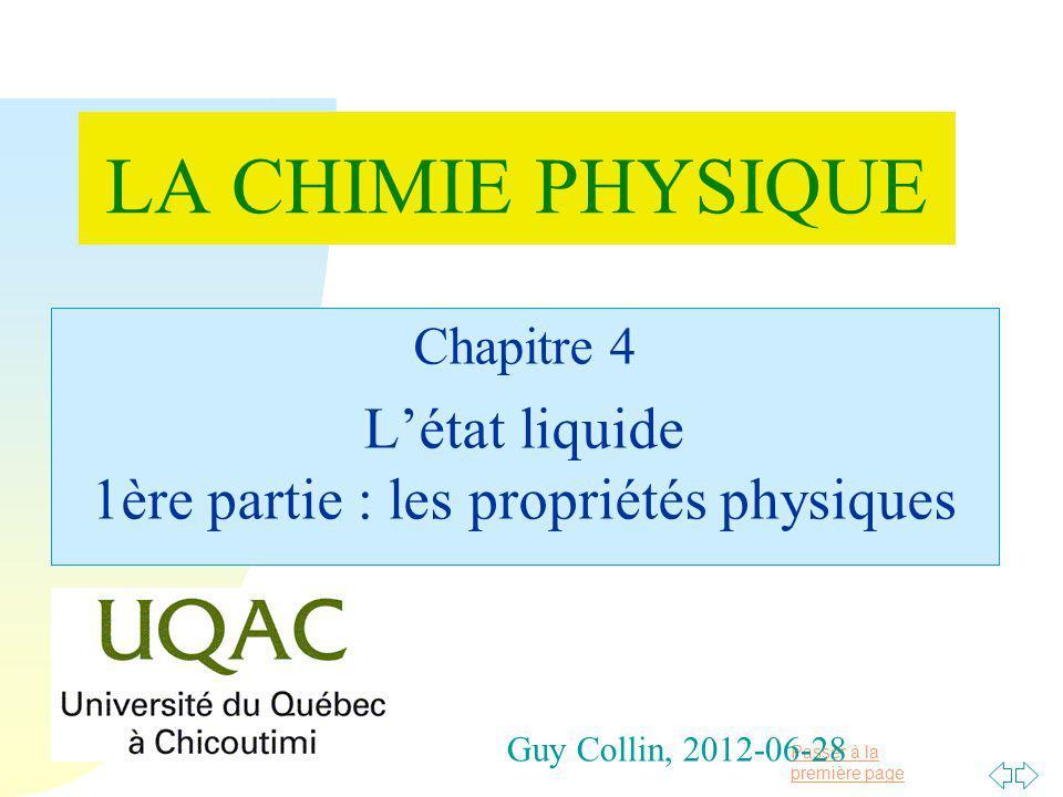 Passer à la première page Guy Collin, 2012-06-28 Chapitre 4 Létat liquide 1ère partie : les propriétés physiques LA CHIMIE PHYSIQUE
