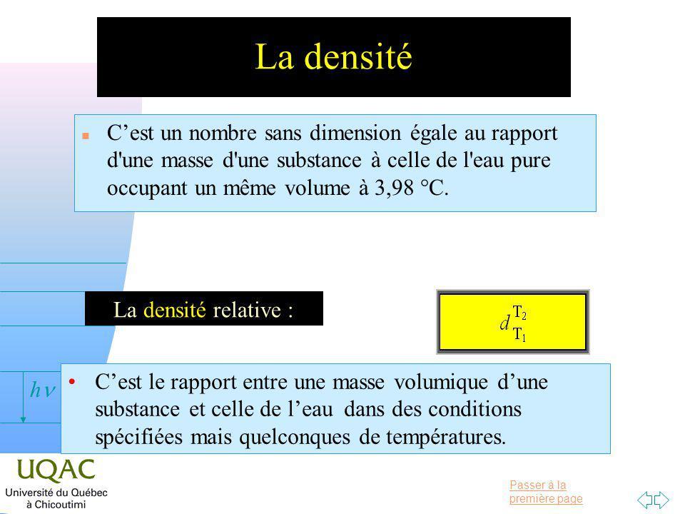 Passer à la première page v = 0 h La densité n Cest un nombre sans dimension égale au rapport d une masse d une substance à celle de l eau pure occupant un même volume à 3,98 °C.
