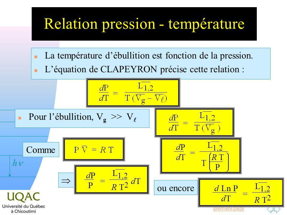 Passer à la première page v = 0 h Relation pression - température n La température débullition est fonction de la pression.