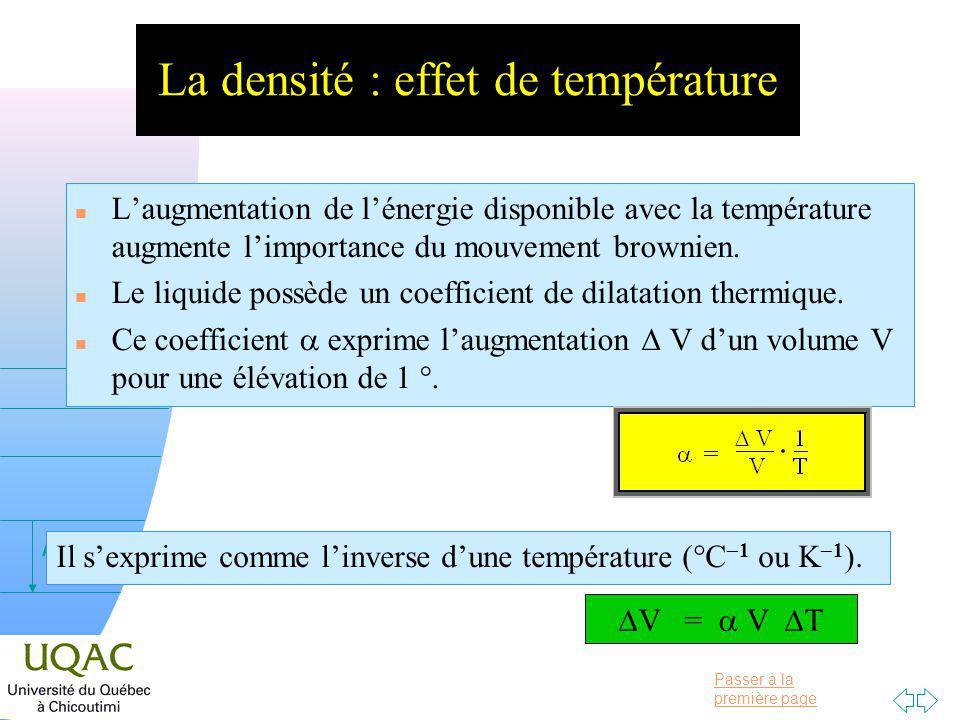 Passer à la première page v = 0 h La densité : effet de température n Laugmentation de lénergie disponible avec la température augmente limportance du mouvement brownien.