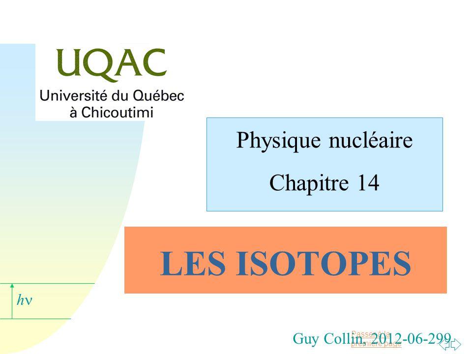 Passer à la première page h Guy Collin, 2012-06-299 LES ISOTOPES Physique nucléaire Chapitre 14
