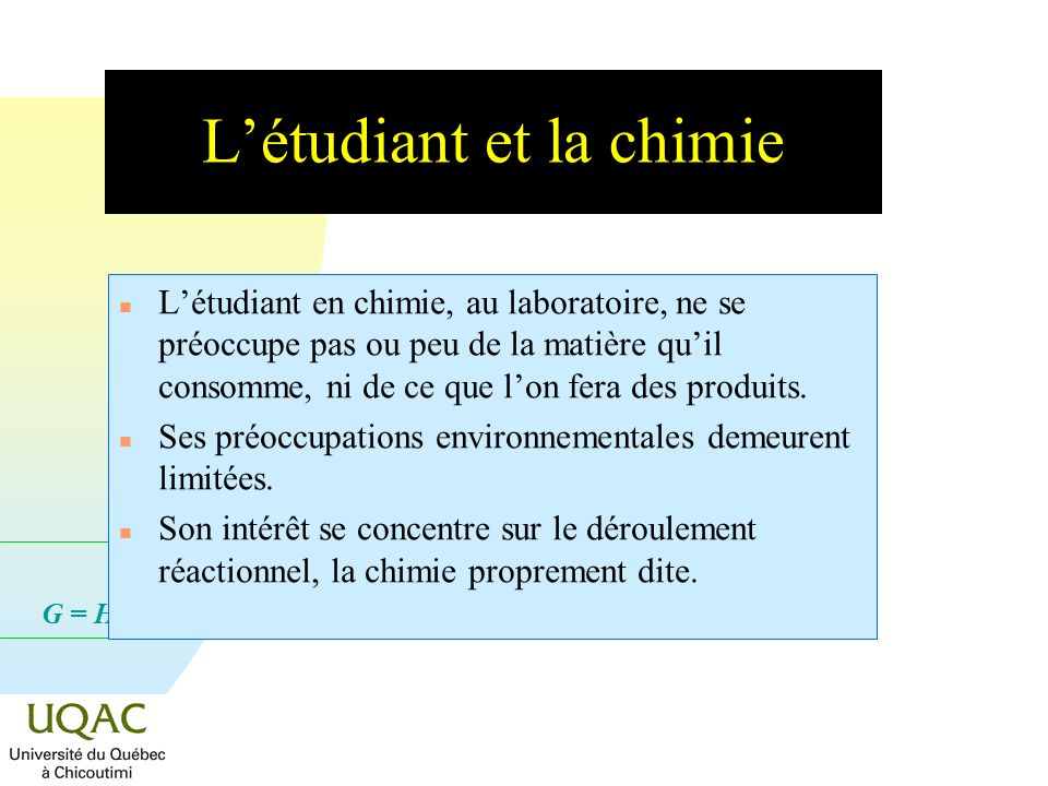 G = H - T S Létudiant et la chimie n Létudiant en chimie, au laboratoire, ne se préoccupe pas ou peu de la matière quil consomme, ni de ce que lon fera des produits.