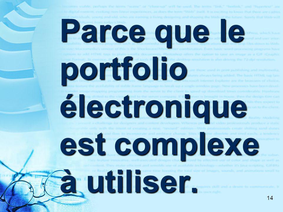 14 Parce que le portfolio électronique est complexe à utiliser.