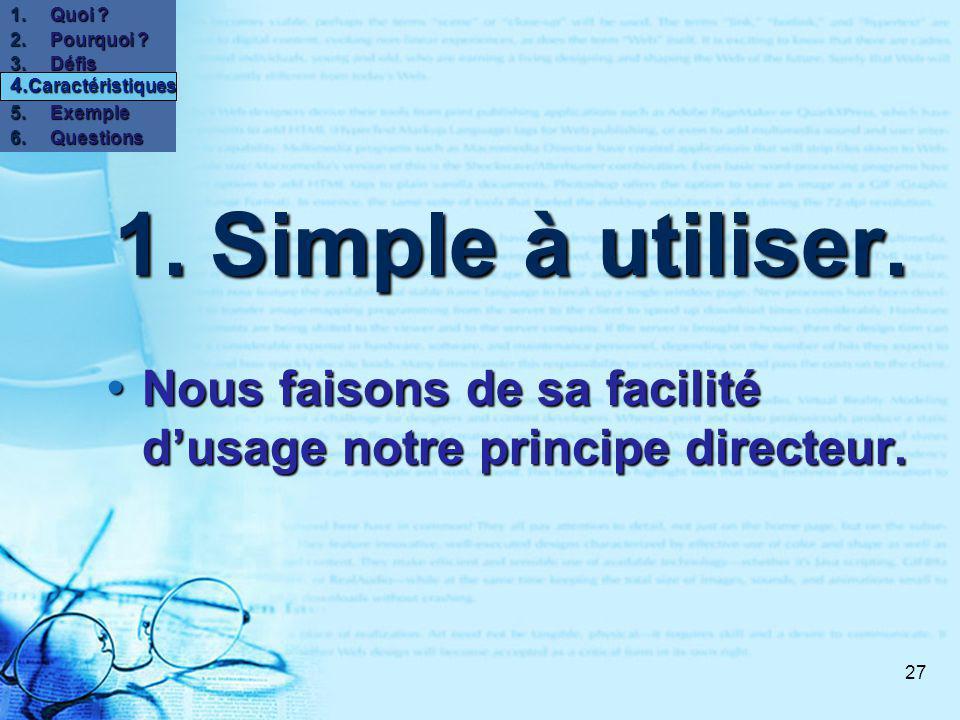 27 1.Simple à utiliser. Nous faisons de sa facilité dusage notre principe directeur.