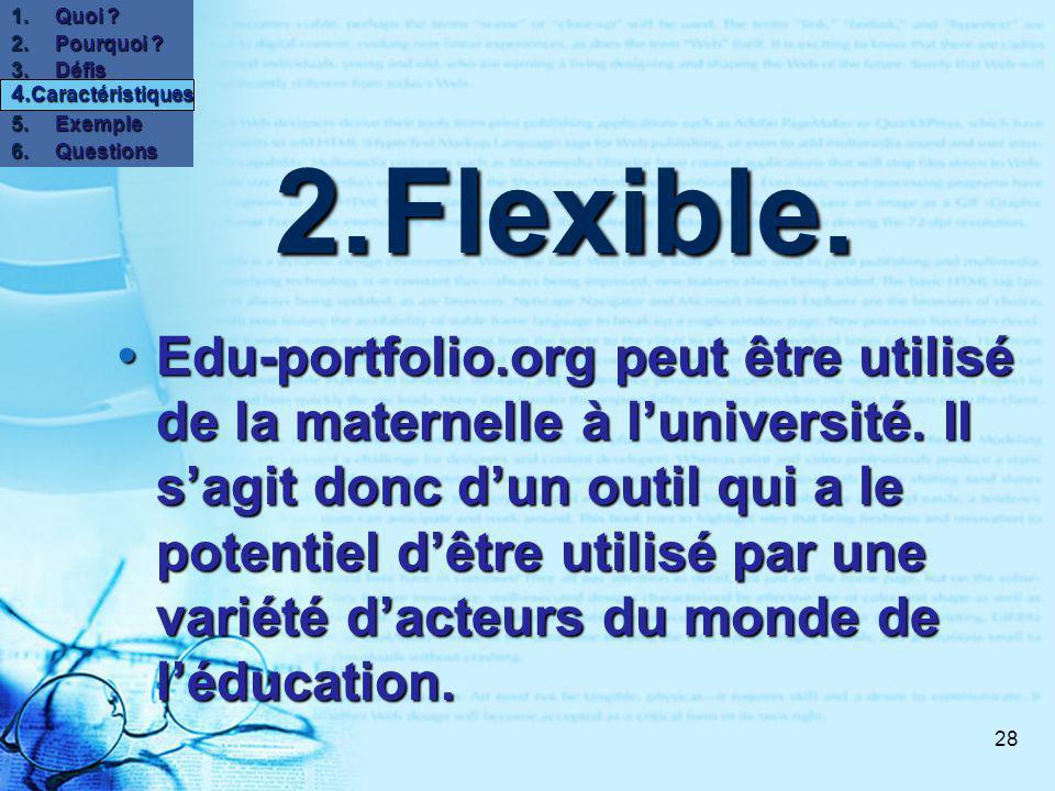 28 2.Flexible. Edu-portfolio.org peut être utilisé de la maternelle à luniversité.