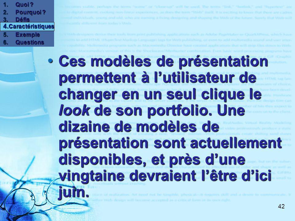 42 Ces modèles de présentation permettent à lutilisateur de changer en un seul clique le look de son portfolio.