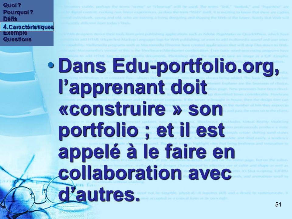 51 Dans Edu-portfolio.org, lapprenant doit «construire » son portfolio ; et il est appelé à le faire en collaboration avec dautres.