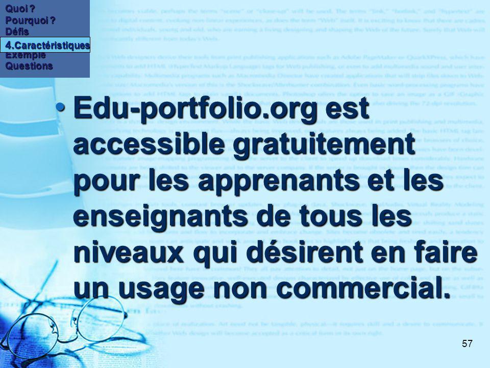 57 Edu-portfolio.org est accessible gratuitement pour les apprenants et les enseignants de tous les niveaux qui désirent en faire un usage non commercial.