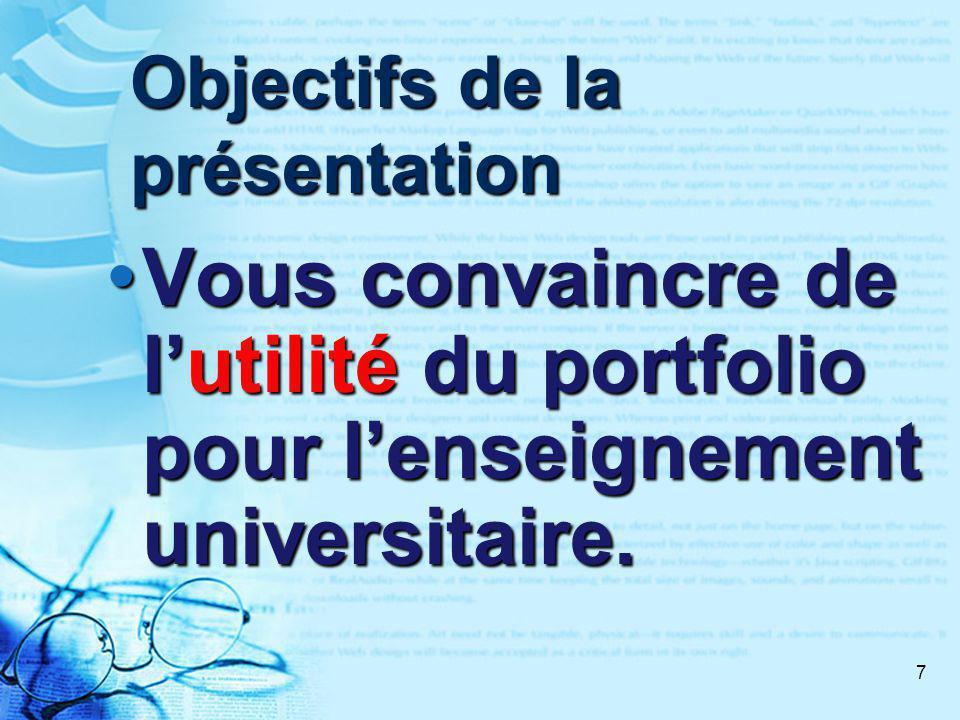 7 Objectifs de la présentation Vous convaincre de lutilité du portfolio pour lenseignement universitaire.
