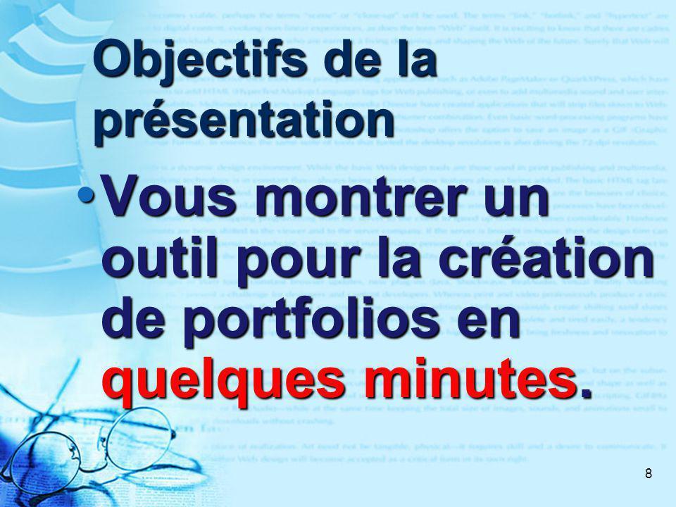 8 Objectifs de la présentation Vous montrer un outil pour la création de portfolios en quelques minutes.