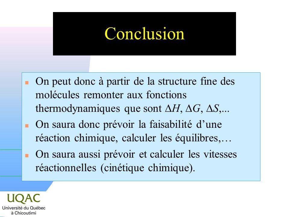 Conclusion On peut donc à partir de la structure fine des molécules remonter aux fonctions thermodynamiques que sont H, G, S,...