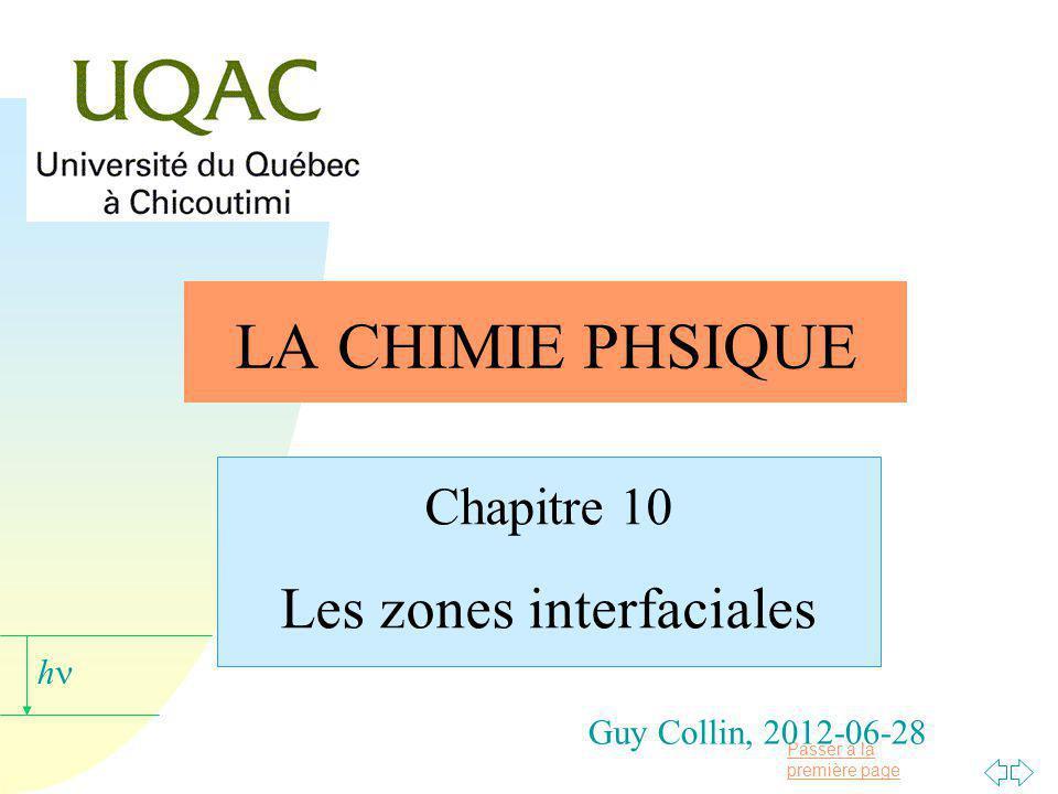 Passer à la première page h Guy Collin, 2012-06-28 LA CHIMIE PHSIQUE Chapitre 10 Les zones interfaciales