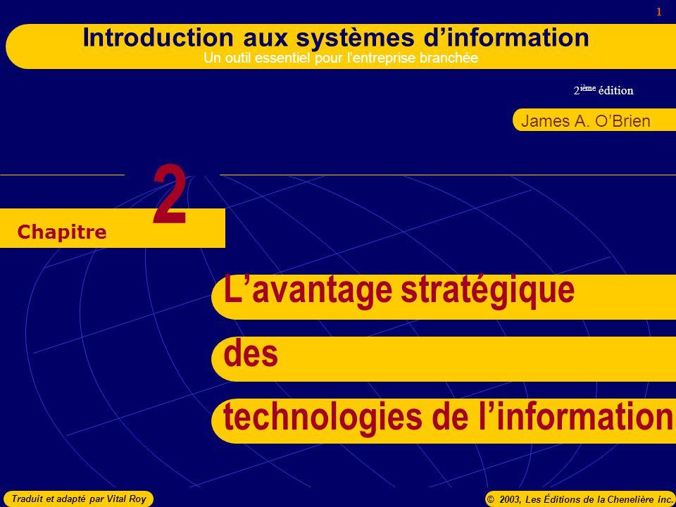 2 ième édition 1 Introduction aux systèmes dinformation Un outil essentiel pour lentreprise branchée Chapitre James A. OBrien © 2003, Les Éditions de