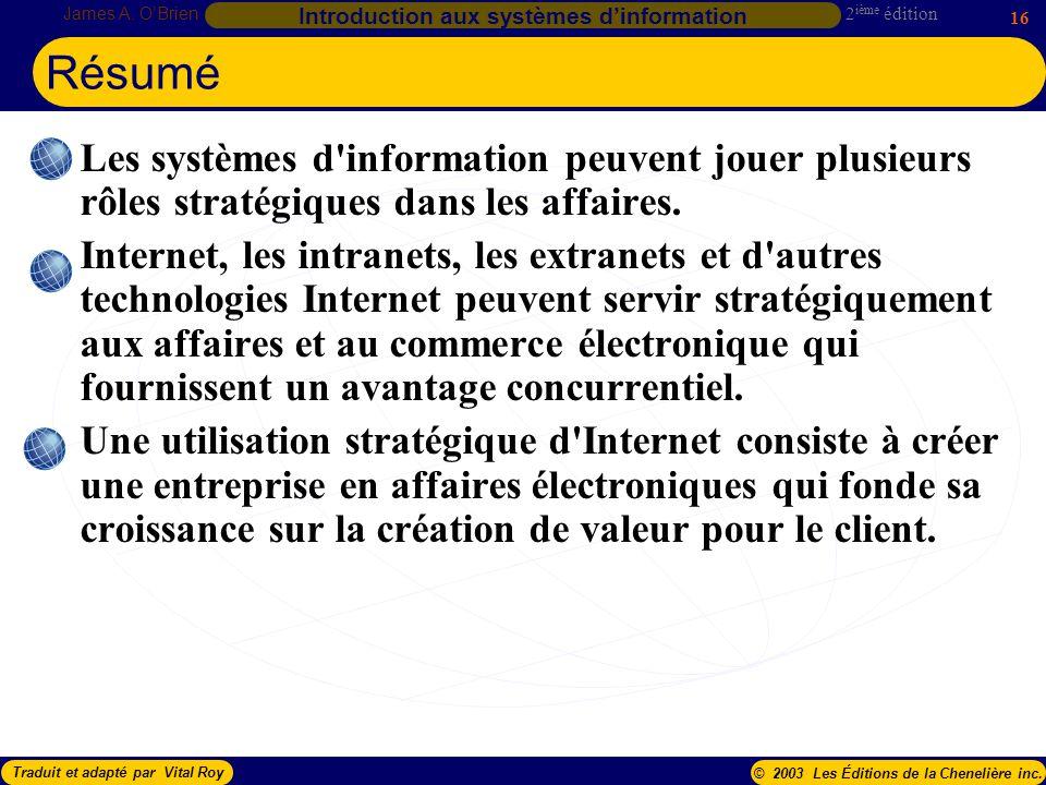 2 ième édition James A. OBrien 16 Introduction aux systèmes dinformation Traduit et adapté par Vital Roy© 2003 Les Éditions de la Chenelière inc. Les
