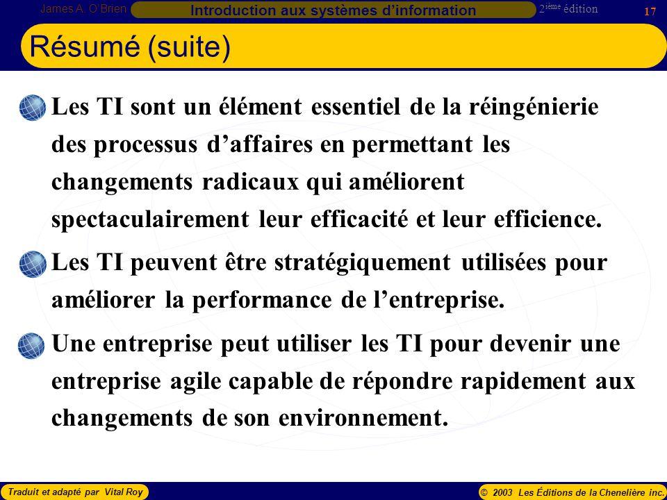 2 ième édition James A. OBrien 17 Introduction aux systèmes dinformation Traduit et adapté par Vital Roy© 2003 Les Éditions de la Chenelière inc. Les