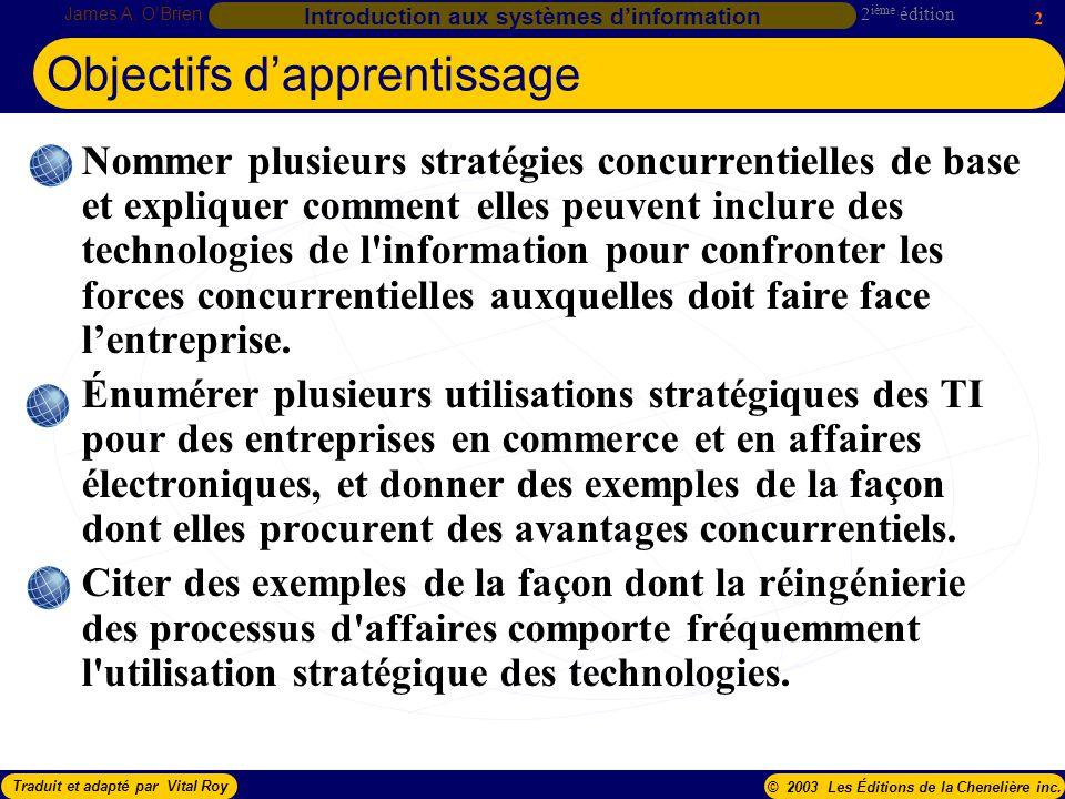 2 ième édition James A. OBrien 2 Introduction aux systèmes dinformation Traduit et adapté par Vital Roy© 2003 Les Éditions de la Chenelière inc. Nomme