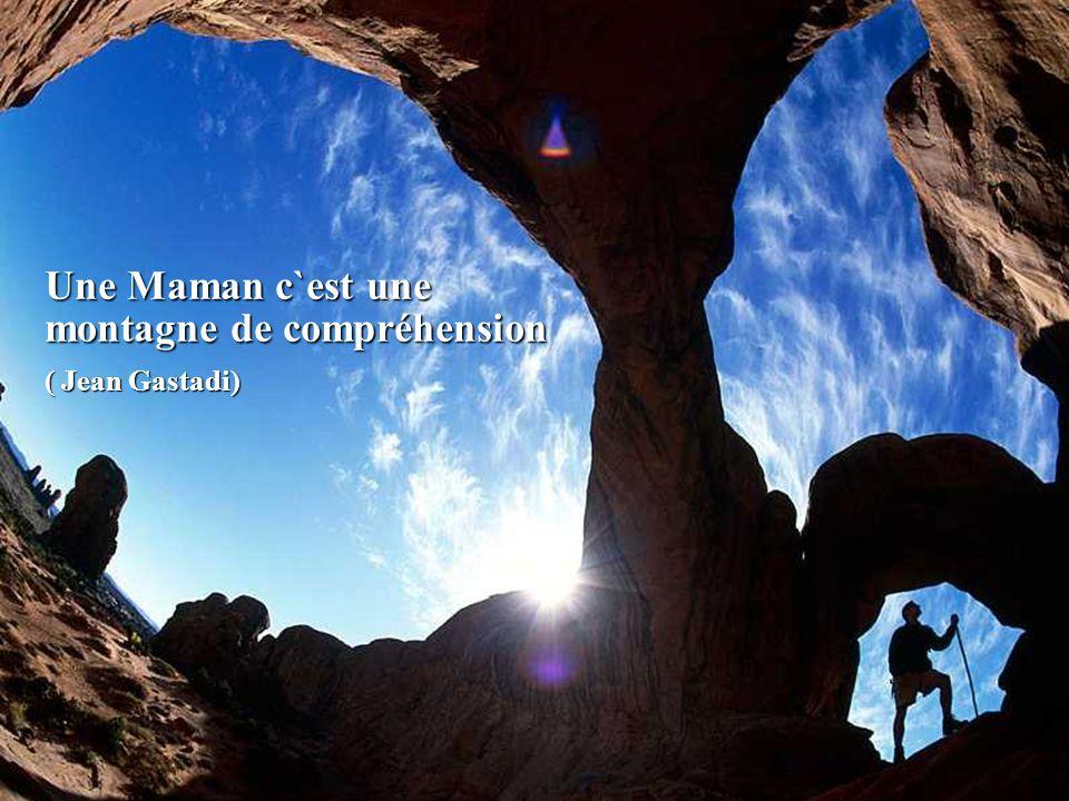 Une Maman c`est une montagne de compréhension ( Jean Gastadi)