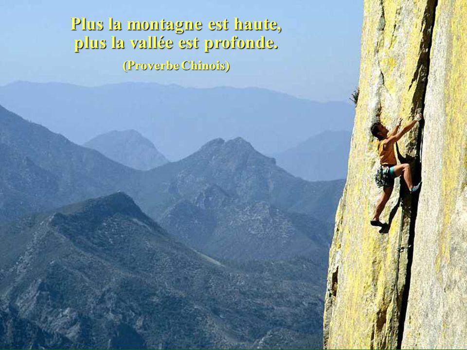 Plus la montagne est haute, plus la vallée est profonde. (Proverbe Chinois)