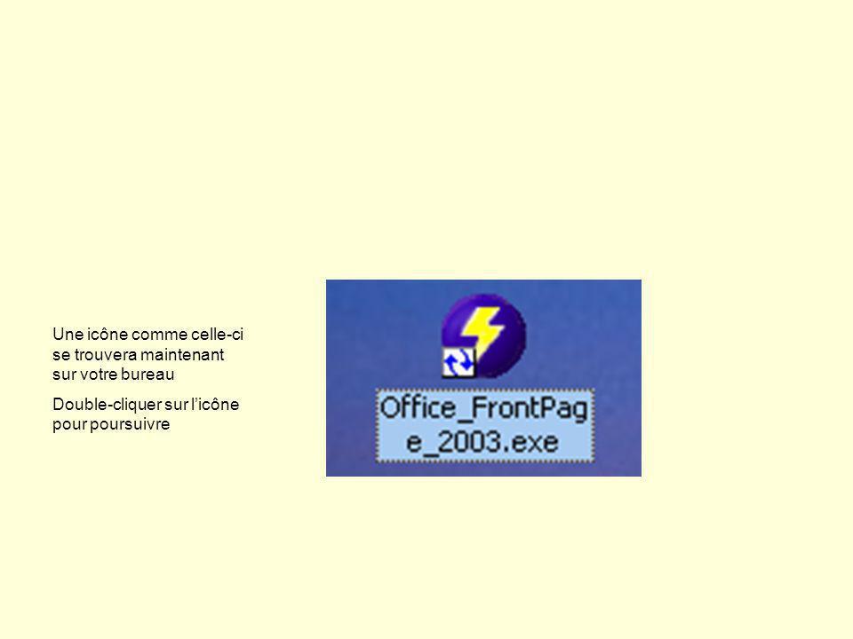 Une icône comme celle-ci se trouvera maintenant sur votre bureau Double-cliquer sur licône pour poursuivre