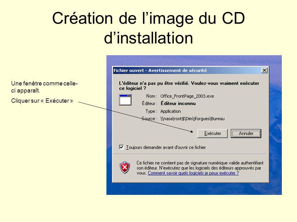 Création de limage du CD dinstallation Une fenêtre comme celle- ci apparaît.
