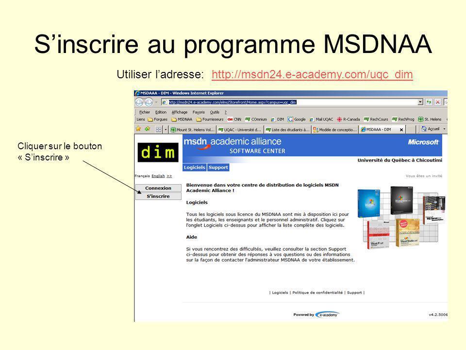 Sinscrire au programme MSDNAA Utiliser ladresse: http://msdn24.e-academy.com/uqc_dimhttp://msdn24.e-academy.com/uqc_dim Cliquer sur le bouton « Sinscrire »