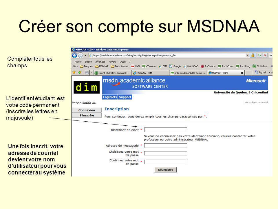 Créer son compte sur MSDNAA LIdentifiant étudiant est votre code permanent (inscrire les lettres en majuscule) Une fois inscrit, votre adresse de courriel devient votre nom dutilisateur pour vous connecter au système Compléter tous les champs