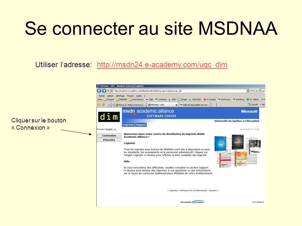 Se connecter au site MSDNAA Utiliser ladresse: http://msdn24.e-academy.com/uqc_dimhttp://msdn24.e-academy.com/uqc_dim Cliquer sur le bouton « Connexion »