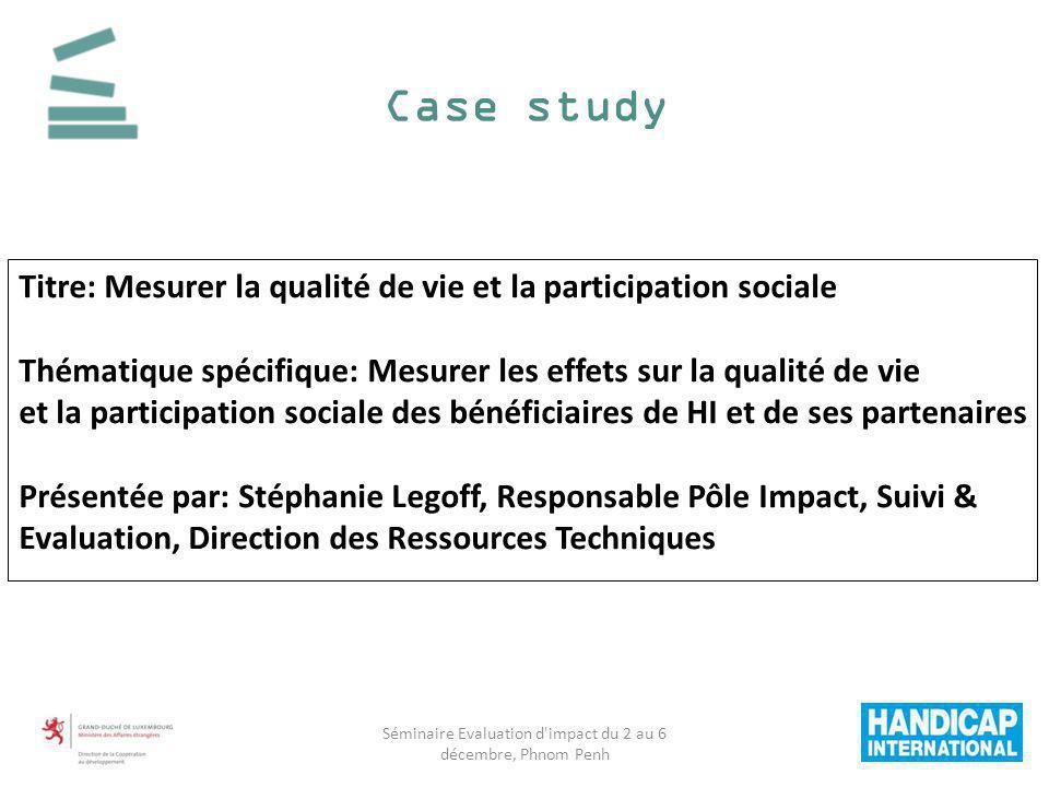 Case study Titre: Mesurer la qualité de vie et la participation sociale Thématique spécifique: Mesurer les effets sur la qualité de vie et la particip