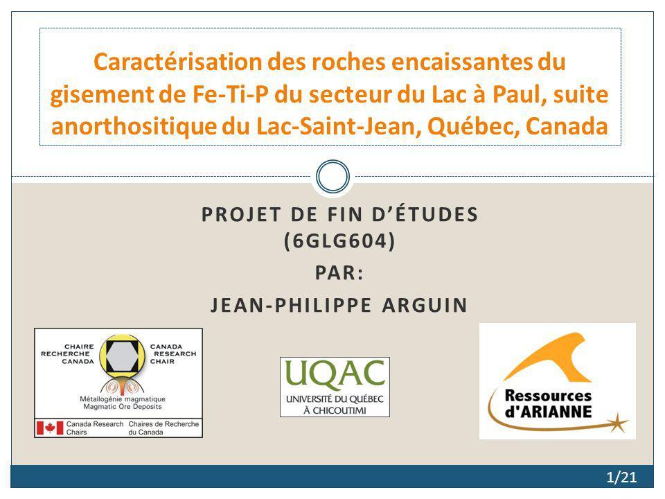 PROJET DE FIN DÉTUDES (6GLG604) PAR: JEAN-PHILIPPE ARGUIN Caractérisation des roches encaissantes du gisement de Fe-Ti-P du secteur du Lac à Paul, sui