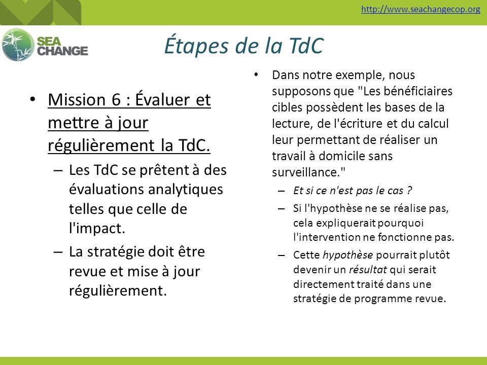http://www.seachangecop.org Étapes de la TdC Mission 6 : Évaluer et mettre à jour régulièrement la TdC. – Les TdC se prêtent à des évaluations analyti