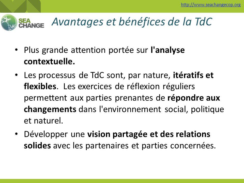 http://www.seachangecop.org Avantages et bénéfices de la TdC Plus grande attention portée sur l'analyse contextuelle. Les processus de TdC sont, par n