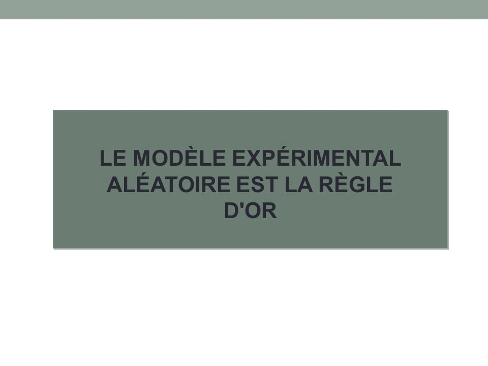 LE MODÈLE EXPÉRIMENTAL ALÉATOIRE EST LA RÈGLE D OR