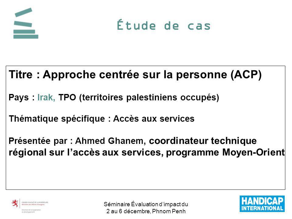 Étude de cas Titre : Approche centrée sur la personne (ACP) Pays : Irak, TPO (territoires palestiniens occupés) Thématique spécifique : Accès aux serv