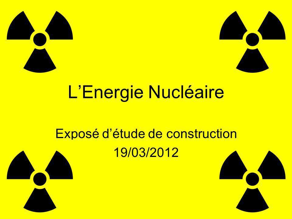 LEnergie Nucléaire Exposé détude de construction 19/03/2012