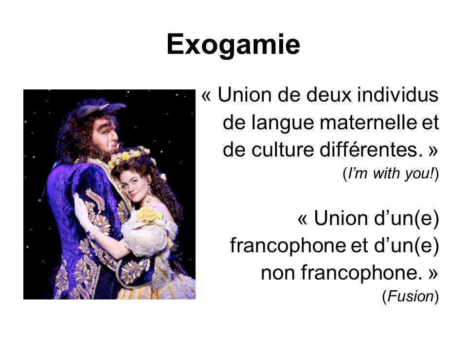 Exogamie « Union de deux individus de langue maternelle et de culture différentes.