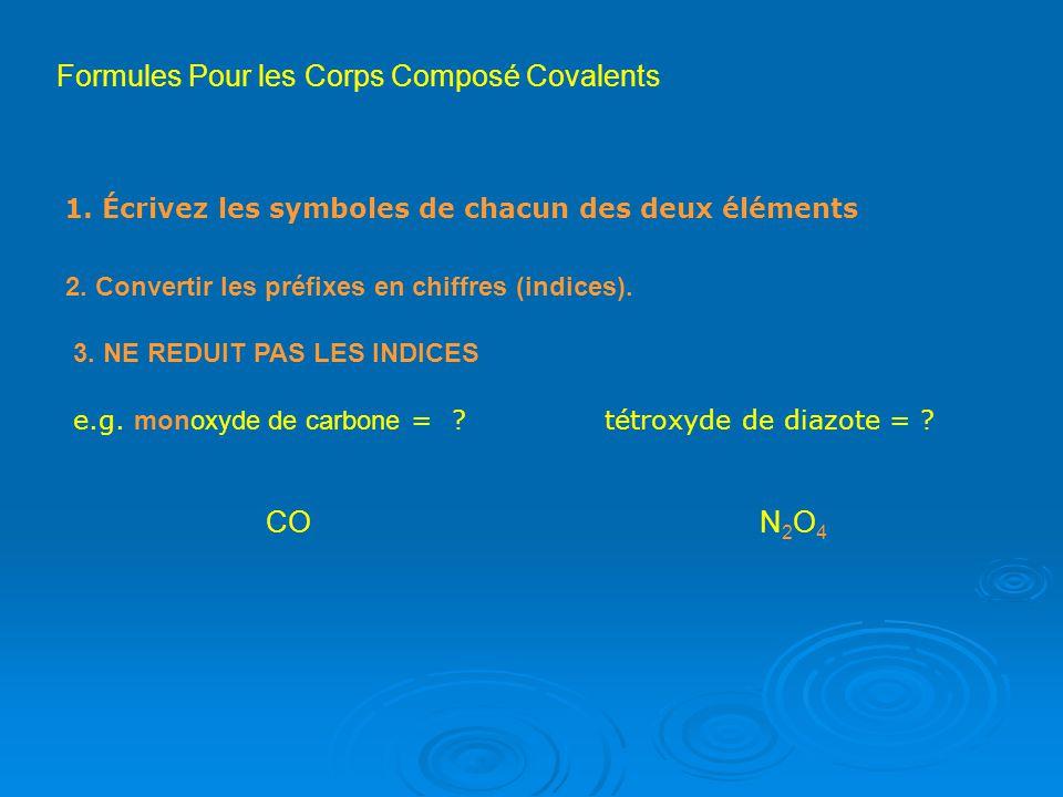 1. Écrivez les symboles de chacun des deux éléments e.g. monoxyde de carbone = ?tétroxyde de diazote = ? Formules Pour les Corps Composé Covalents N2O