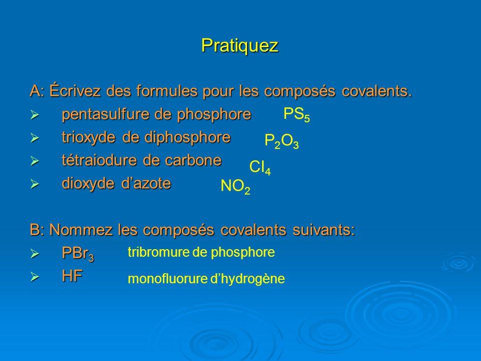 Pratiquez A: Écrivez des formules pour les composés covalents. pentasulfure de phosphore pentasulfure de phosphore trioxyde de diphosphore trioxyde de