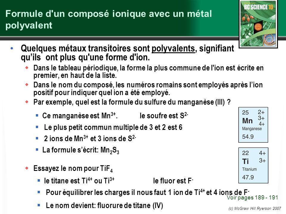 (c) McGraw Hill Ryerson 2007 Formule d'un composé ionique avec un métal polyvalent Quelques métaux transitoires sont polyvalents, signifiant quils ont