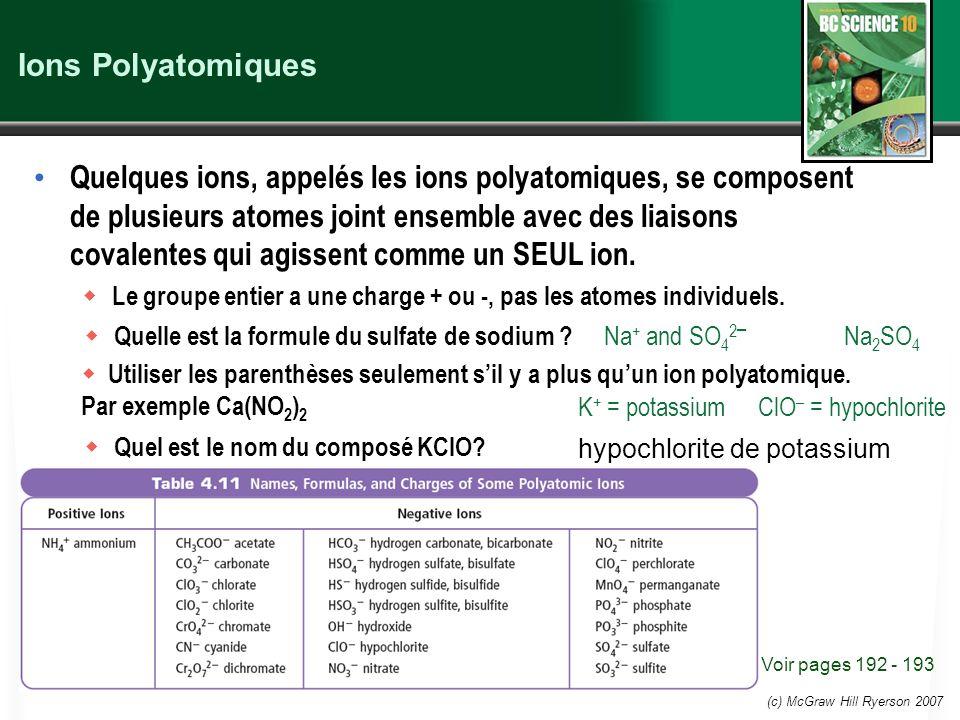(c) McGraw Hill Ryerson 2007 Noms et formules des composés covalents Les composés covalents, aussi appelés les molécules, se basent sur la formule chimique pour indiquer les composants de la molécule.