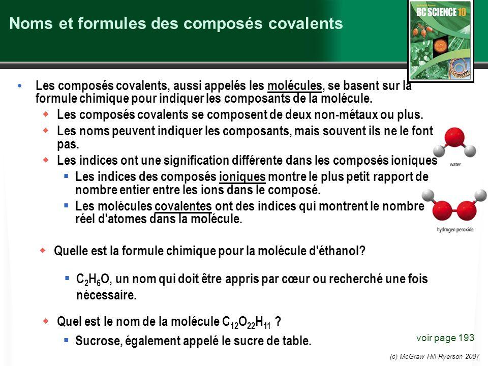 (c) McGraw Hill Ryerson 2007 Noms et formules des composés covalents Les composés covalents, aussi appelés les molécules, se basent sur la formule chi