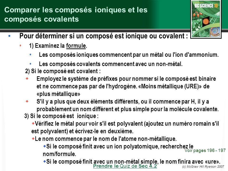 (c) McGraw Hill Ryerson 2007 Comparer les composés ioniques et les composés covalents Pour déterminer si un composé est ionique ou covalent : 1) Exami