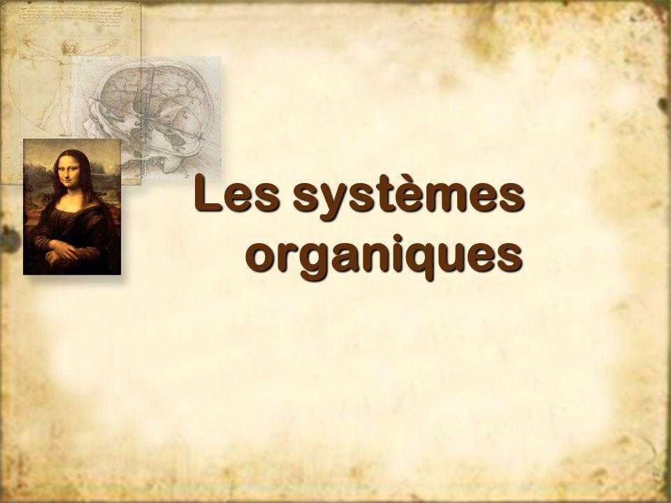 Les systèmes organiques Les systèmes organiques